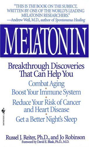 Melatonin Breakthrough Discoveries That Can Help You Combat Aging, Boost Your Immune System, Reduce Your Risk of Cancer and Heart Disease, Get a Better Night's Sleep N/A 9780553574845 Front Cover
