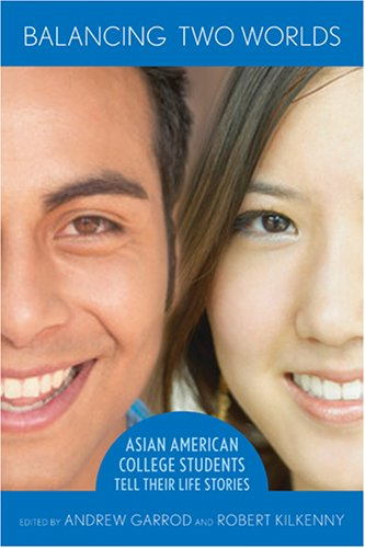 Balancing Two Worlds Asian American College Students Tell Their Life Stories  2007 edition cover