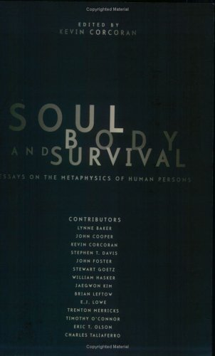 Soul, Body, and Survival Essays on the Metaphysics of Human Persons  2001 edition cover