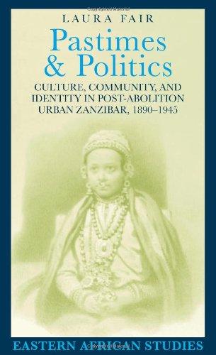 Pastimes and Politics Culture, Community, and Identity in Post-Abolition Urban Zanzibar, 1890-1945  2001 edition cover