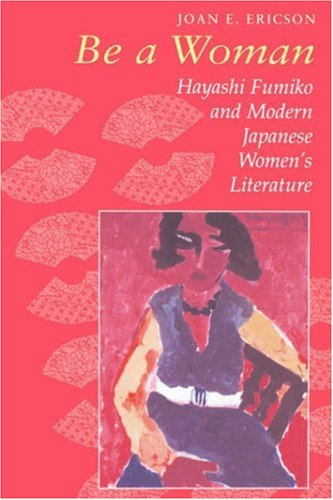 Be a Woman Hayashi Fumiko and Modern Japanese Women's Literature  1997 edition cover