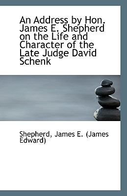 Address by Hon James E Shepherd on the Life and Character of the Late Judge David Schenk N/A 9781113546845 Front Cover