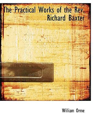 Practical Works of the Rev Richard Baxter  N/A 9781116561845 Front Cover