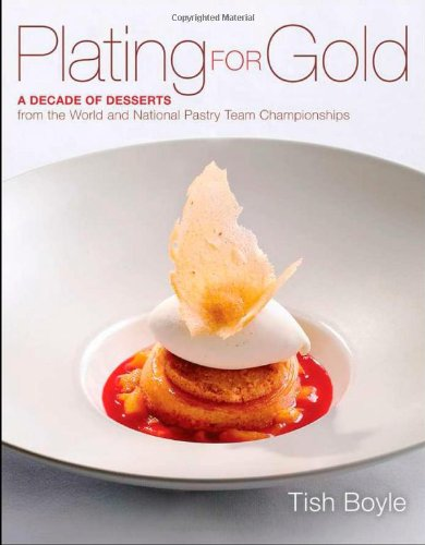 Plating for Gold A Decade of Dessert Recipes from the World and National Pastry Team Championships  2012 edition cover