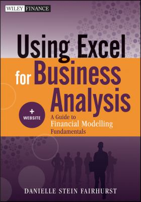 Using Excel for Business Analysis A Guide to Financial Modelling Fundamentals  2012 9781118132845 Front Cover