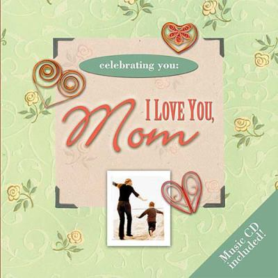 Celebrating You I Love You, Mom  2005 9781404185845 Front Cover