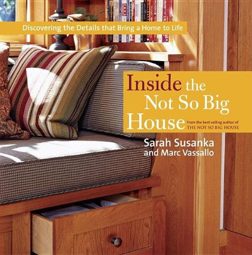 Inside the Not So Big House Discovering the Details That Bring a Home to Life N/A 9781561589845 Front Cover