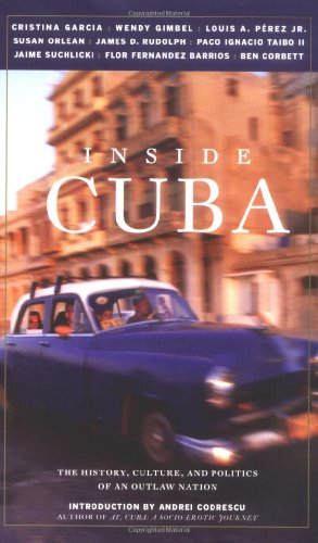 Inside Cuba The History, Culture, and Politics of an Outlaw Nation  2003 9781569244845 Front Cover