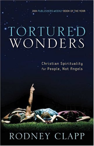 Tortured Wonders Christian Spirituality for People, Not Angels N/A edition cover
