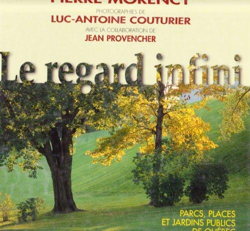 Regard Infini : Parcs, Places et Jardins Publics de Quebec  1999 9782921146845 Front Cover