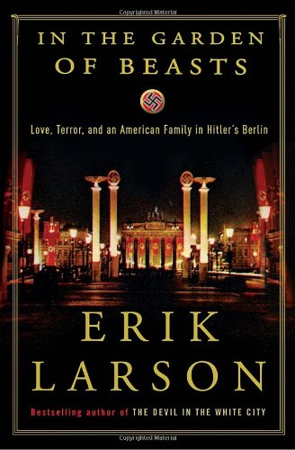 In the Garden of Beasts Love, Terror, and an American Family in Hitler's Berlin  2011 edition cover