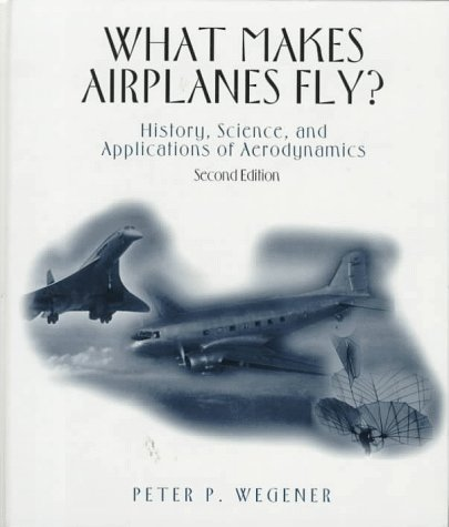 What Makes Airplanes Fly? History, Science, and Applications of Aerodynamics 2nd 1997 (Revised) edition cover
