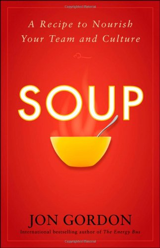 Soup A Recipe to Nourish Your Team and Culture  2010 edition cover