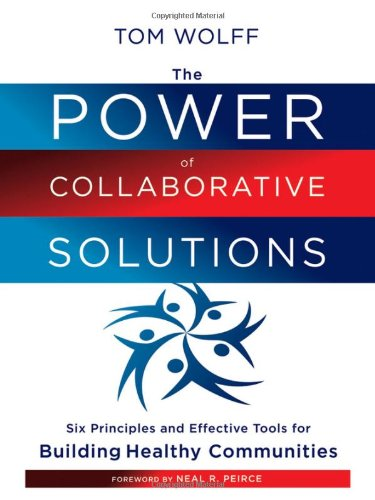 Power of Collaborative Solutions Six Principles and Effective Tools for Building Healthy Communities  2010 edition cover