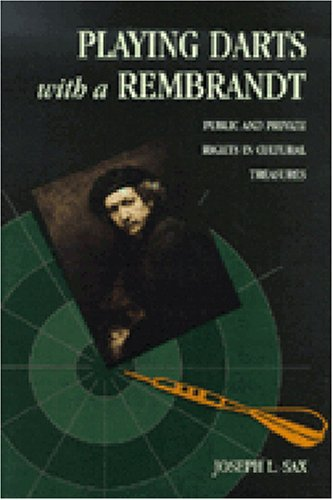 Playing Darts with a Rembrandt Public and Private Rights in Cultural Treasures  1999 9780472087846 Front Cover