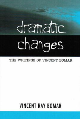 Dramatic Changes The Writings of Vincent Bomar N/A 9780533157846 Front Cover