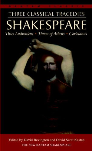 Three Classical Tragedies Titus Andronicus, Timon of Athens, Coriolanus  2008 9780553212846 Front Cover