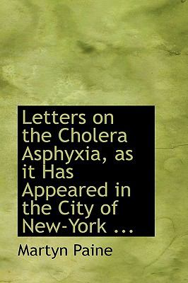 Letters on the Cholera Asphyxia, As It Has Appeared in the City of New-york:   2008 edition cover