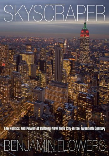 Skyscraper The Politics and Power of Building New York City in the Twentieth Century  2009 edition cover