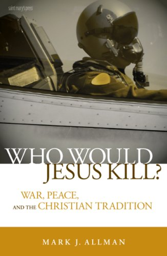 Who Would Jesus Kill? War, Peace, and the Christian Tradition  2008 edition cover