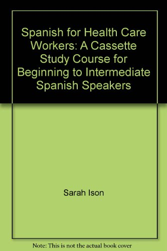 Spanish for Health Care Workers : A Cassette Study Course for Beginning to Intermediate Spanish Speakers N/A 9780965516846 Front Cover