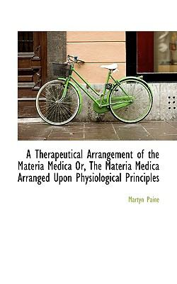 Therapeutical Arrangement of the Materia Medica or, the Materia Medica Arranged upon Physiological  2009 edition cover
