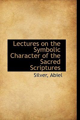 Lectures on the Symbolic Character of the Sacred Scriptures N/A 9781113440846 Front Cover
