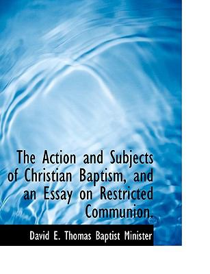 Action and Subjects of Christian Baptism, and an Essay on Restricted Communion N/A 9781115206846 Front Cover