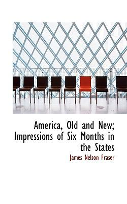 America, Old and New; Impressions of Six Months in the States  N/A 9781116791846 Front Cover