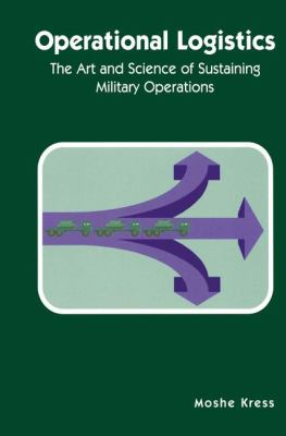 Operational Logistics The Art and Science of Sustaining Military Operations  2002 9781402070846 Front Cover