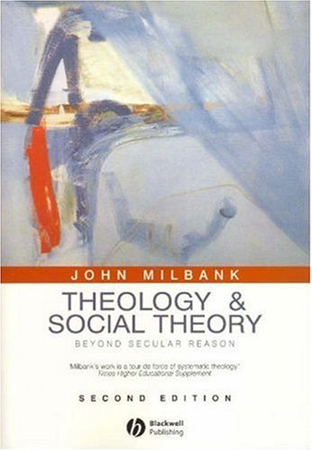 Theology and Social Theory Beyond Secular Reason 2nd 2006 (Revised) edition cover
