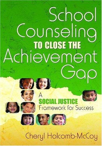 School Counseling to Close the Achievement Gap A Social Justice Framework for Success  2007 edition cover