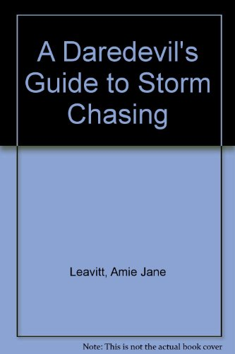 A Daredevil's Guide to Storm Chasing:   2013 edition cover