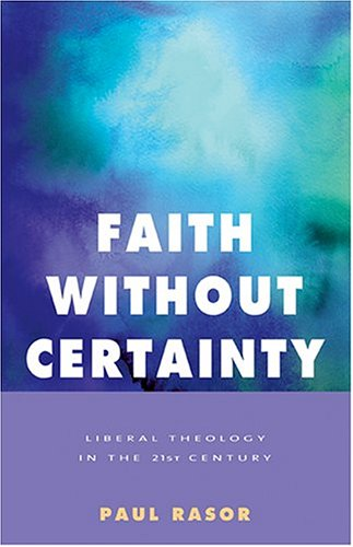 Faith Without Certainty Liberal Theology in the 21st Century  2005 9781558964846 Front Cover