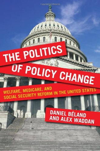 Politics of Policy Change Welfare, Medicare, and Social Security Reform in the United States  2012 9781589018846 Front Cover