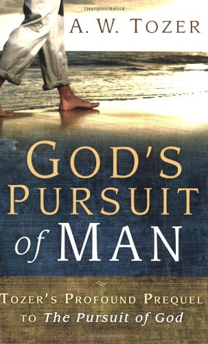 God's Pursuit of Man Tozer's Profound Prequel to the Pursuit of God  2007 edition cover