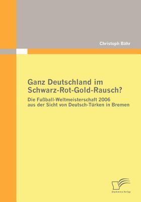 Ganz Deutschland Im Schwarz-Rot-Gold-Rausch?   2009 9783836673846 Front Cover