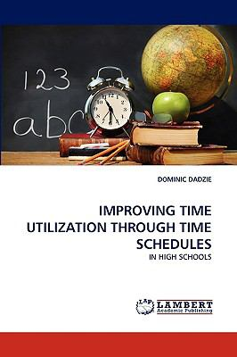 Improving Time Utilization Through Time Schedules N/A 9783838385846 Front Cover