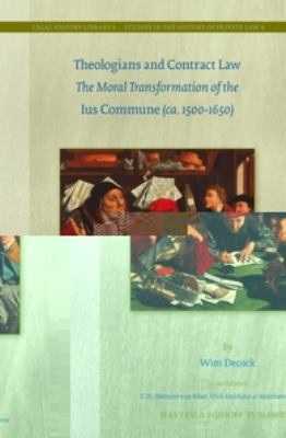 Theologians and Contract Law: The Moral Transformation of the Ius Commune (Ca. 1500-1650)  2012 edition cover