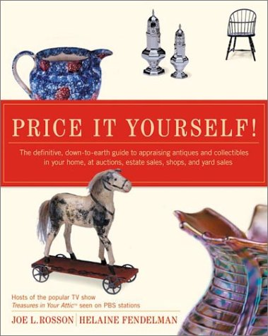 Price It Yourself! The Definitive, down-To-earth Guide to Appraising Antiques and Collectibles in Your Home, at Auctions, Estate Sales, Shops, and Yard Sales  2003 9780060096847 Front Cover