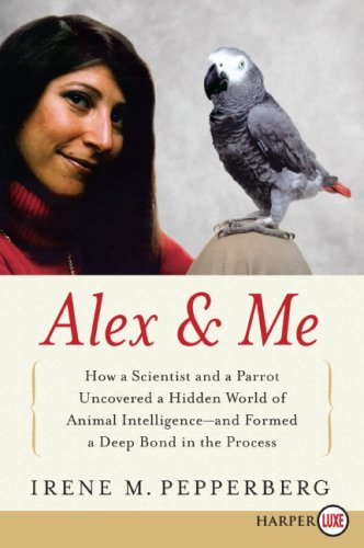 Alex and Me How a Scientist and a Parrot Discovered a Hidden World of Animal Intelligence--And Formed a Deep Bond in the Process Large Type  edition cover