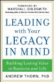 Leading with Your Legacy in Mind Building Lasting Value in Business and Life  2014 9780071829847 Front Cover