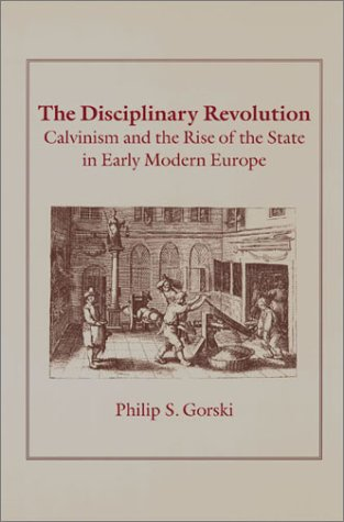 Disciplinary Revolution Calvinism and the Rise of the State in Early Modern Europe  2003 edition cover
