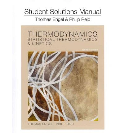 Student Solution Manual for Thermodynamics, Statistical Thermodynamics, and Kinetics  3rd 2013 edition cover