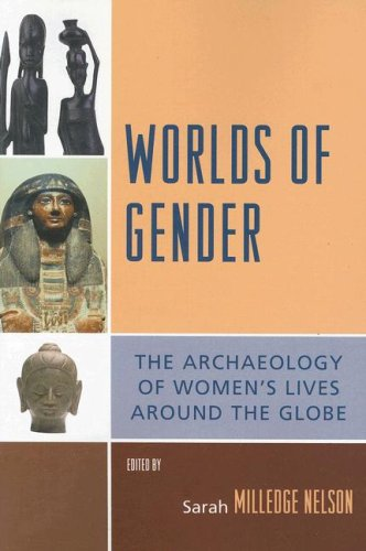 Worlds of Gender The Archaeology of Women's Lives Around the Globe  2007 9780759110847 Front Cover