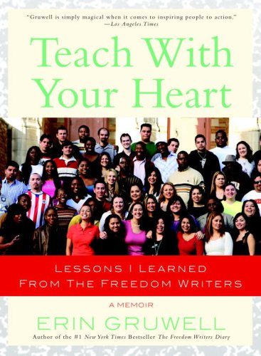 Teach with Your Heart Lessons I Learned from the Freedom Writers N/A edition cover