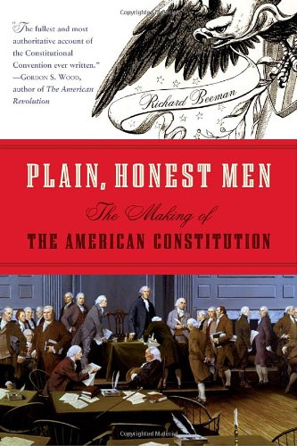 Plain, Honest Men The Making of the American Constitution  2010 edition cover