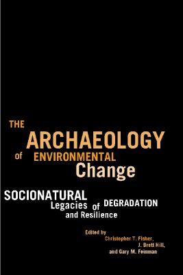 Archaeology of Environmental Change Socionatural Legacies of Degradation and Resilience N/A edition cover