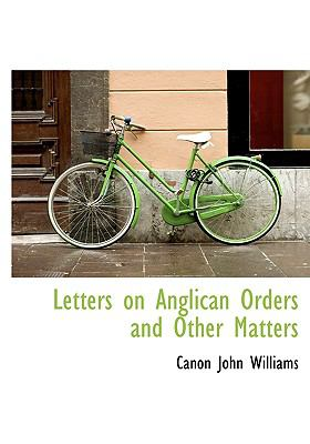 Letters on Anglican Orders and Other Matters N/A 9781115209847 Front Cover