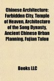 Chinese Architecture Forbidden City, Temple of Heaven, Architecture of the Song Dynasty, Ancient Chinese Urban Planning, Fujian Tulou N/A edition cover
